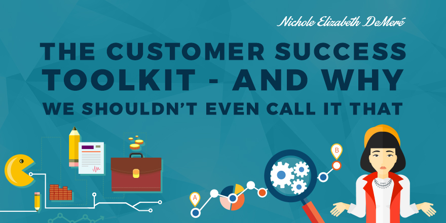 The-Customer-Success-Toolkit---and-why-we-shouldnt-even-call-it-that-