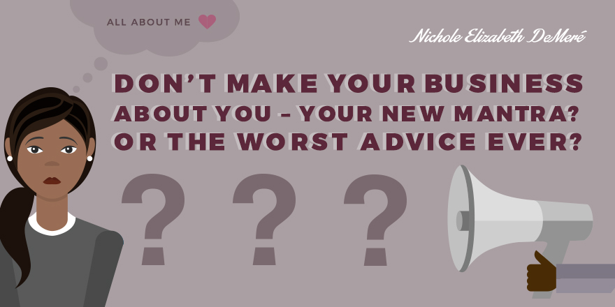 dont-make-your-business-about-you